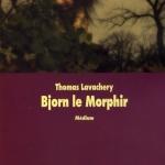 Bjorn le Morphir & Bjorn aux enfers par Thomas Lavachery